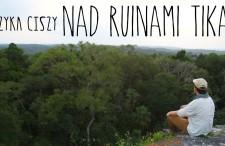 Zachód słońca nad Tikal w Gwatemali. Muzyka ciszy